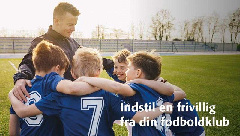 Lad os sammen hylde hele Danmarks frivillige fodboldhelte – indstil en frivillig fra din fodboldklub!